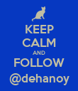 KEEP CALM AND FOLLOW @dehanoy - Personalised Poster large