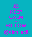 KEEP CALM AND FOLLOW @dian_acil - Personalised Poster large
