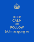 KEEP CALM AND FOLLOW @dimasagungrov - Personalised Poster large