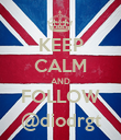 KEEP CALM AND FOLLOW @diodrgt - Personalised Poster large