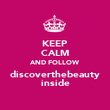 KEEP CALM AND FOLLOW discoverthebeauty inside - Personalised Poster large
