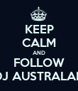 KEEP CALM AND FOLLOW DJ AUSTRALAN - Personalised Poster large