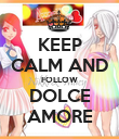 KEEP CALM AND FOLLOW DOLCE AMORE - Personalised Poster large