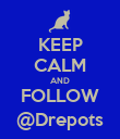 KEEP CALM AND FOLLOW @Drepots - Personalised Poster large