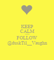 KEEP CALM AND FOLLOW @duskTil__Vaughn - Personalised Poster large