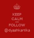 KEEP CALM AND FOLLOW @dyaahkartika - Personalised Poster large