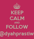 KEEP CALM AND FOLLOW @dyahprastiwi - Personalised Poster large