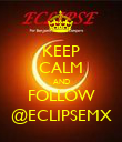 KEEP CALM AND FOLLOW @ECLIPSEMX - Personalised Poster large