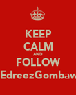 KEEP CALM AND FOLLOW @EdreezGombawa - Personalised Poster large