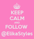 KEEP CALM AND FOLLOW  @ElikaStyles - Personalised Poster large