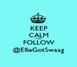 KEEP CALM AND FOLLOW @EllieGotSwaag - Personalised Poster large