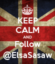 KEEP CALM AND Follow @ElsaSasaw - Personalised Poster large