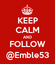 KEEP CALM AND FOLLOW @Emble53 - Personalised Poster large