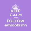 KEEP CALM AND FOLLOW ethioobishh - Personalised Poster large