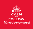 KEEP CALM AND FOLLOW f0rever-a-nerd - Personalised Poster large