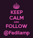 KEEP CALM AND FOLLOW @Fadilamp - Personalised Poster large