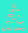 KEEP CALM AND FOLLOW @fathyarsyn - Personalised Poster large