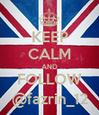 KEEP CALM AND FOLLOW @fazrin_12 - Personalised Poster large