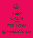 KEEP CALM AND FOLLOW @FiestaVoice - Personalised Poster large