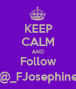 KEEP CALM AND Follow @_FJosephine - Personalised Poster large