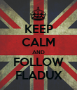 KEEP CALM AND FOLLOW FLADUX - Personalised Poster large