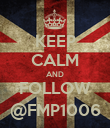 KEEP CALM AND FOLLOW @FMP1006 - Personalised Poster large