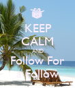 KEEP CALM AND Follow For a Follow - Personalised Poster large