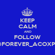 KEEP CALM AND FOLLOW @FOREVER_ACOXPA - Personalised Poster large