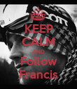 KEEP CALM AND Follow Francis - Personalised Poster large