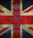 KEEP CALM AND FOLLOW @fransmiraa - Personalised Poster large