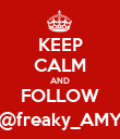 KEEP CALM AND FOLLOW @freaky_AMY - Personalised Poster large
