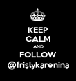KEEP CALM AND FOLLOW @frislykarenina - Personalised Poster large