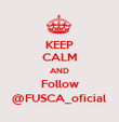KEEP CALM AND Follow @FUSCA_oficial - Personalised Poster large