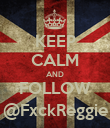 KEEP CALM AND FOLLOW @FxckReggie - Personalised Poster large