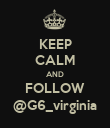 KEEP CALM AND FOLLOW @G6_virginia - Personalised Poster large