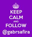 KEEP CALM AND FOLLOW @gabrsafira - Personalised Poster large