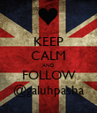 KEEP CALM AND FOLLOW @galuhpasha - Personalised Poster large