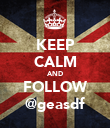 KEEP CALM AND FOLLOW @geasdf - Personalised Poster large
