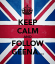 KEEP CALM AND FOLLOW GEENA... - Personalised Poster large