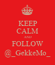 KEEP CALM AND FOLLOW @_GekkeMo_ - Personalised Poster large