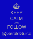 KEEP CALM AND FOLLOW @GeraldGuico - Personalised Poster large