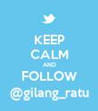 KEEP CALM AND FOLLOW @gilang_ratu - Personalised Poster large