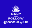 KEEP CALM AND FOLLOW @GODzRapUK - Personalised Poster large