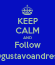 KEEP CALM AND Follow @gustavoandrese - Personalised Poster large