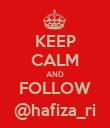 KEEP CALM AND FOLLOW @hafiza_ri - Personalised Poster large