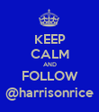 KEEP CALM AND FOLLOW @harrisonrice - Personalised Poster large