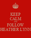 KEEP CALM AND FOLLOW HEATHER LYNN - Personalised Poster large
