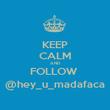 KEEP CALM AND FOLLOW  @hey_u_madafaca - Personalised Poster large