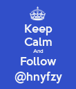 Keep Calm And Follow @hnyfzy - Personalised Poster large