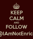 KEEP CALM AND FOLLOW @IAmNotEnrico - Personalised Poster large